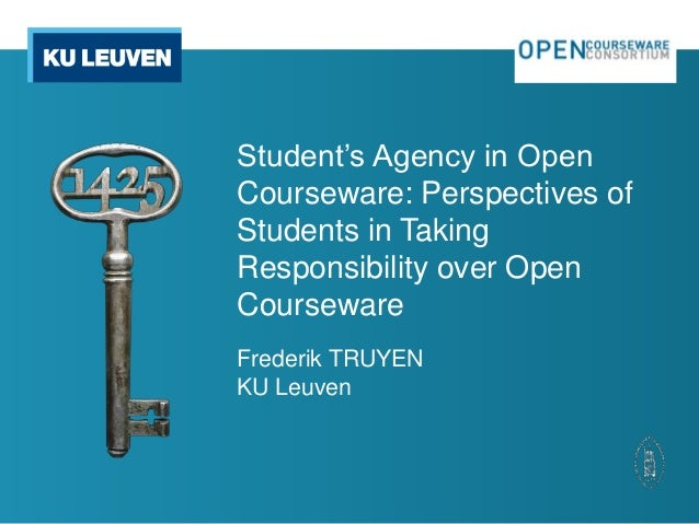 Student's Agency in OpenCourseware: Perspectives ofStudents in TakingResponsibility over OpenCoursewareFrederik TRUYENKU L...