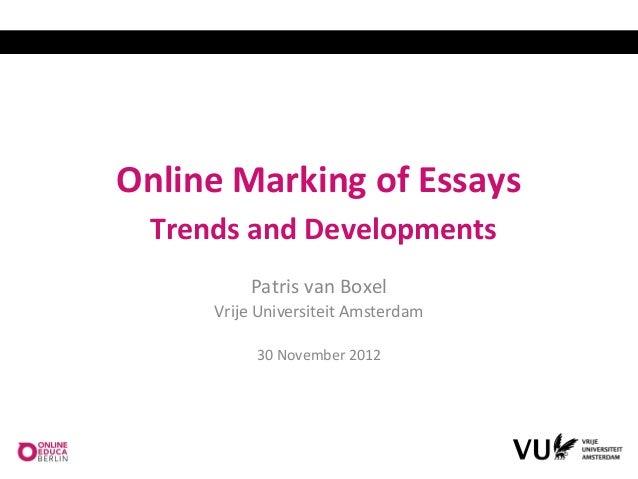 Online Marking of Essays Trends and Developments         Patris van Boxel     Vrije Universiteit Amsterdam          30 Nov...