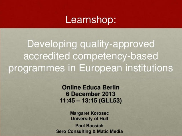 Learnshop: Developing quality-approved accredited competency-based programmes in European institutions Online Educa Berlin...