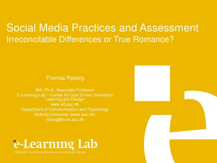 Social Media Practices and Assessment <br />Irreconcilable Differences or True Romance?<br />Thomas Ryberg<br />MA, Ph.d.,...