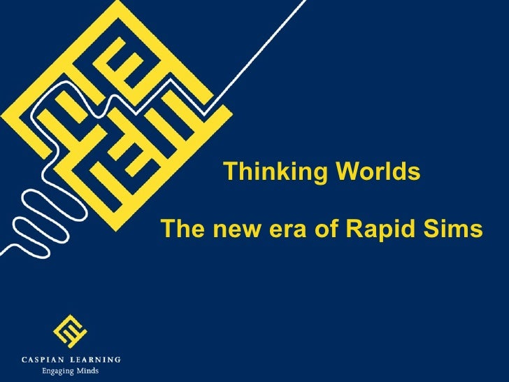 Thinking Worlds The new era of Rapid Sims