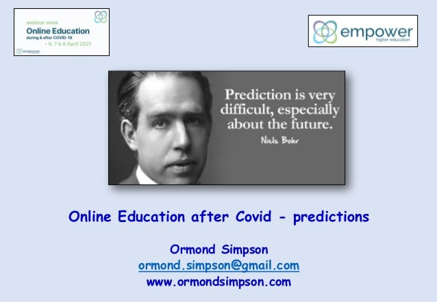Online Education after Covid - predictions Ormond Simpson ormond.simpson@gmail.com www.ormondsimpson.com