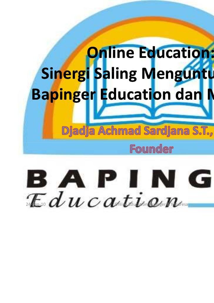 Online Education:   Sinergi Saling Menguntungkan  Bapinger Education dan Medresa24-Sep-10   Online Education Bapinger & Me...
