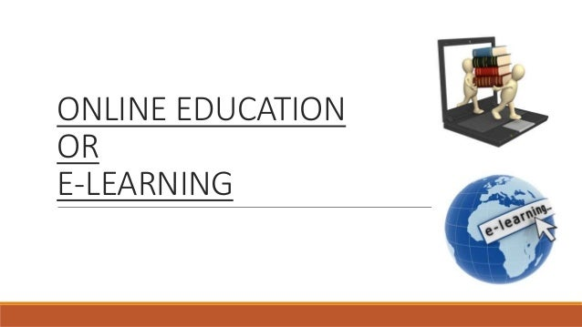 ONLINE EDUCATION OR E-LEARNING