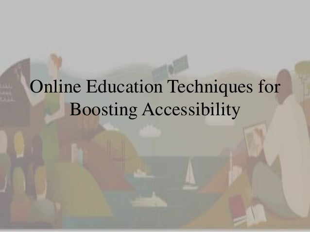 Online Education Techniques for  Boosting Accessibility