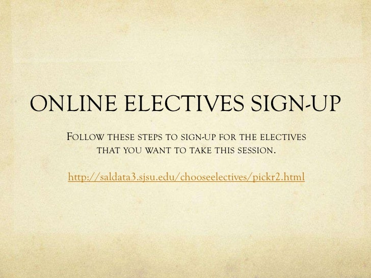 ONLINE ELECTIVES SIGN-UP   FOLLOW THESE STEPS TO SIGN-UP FOR THE ELECTIVES        THAT YOU WANT TO TAKE THIS SESSION.    h...