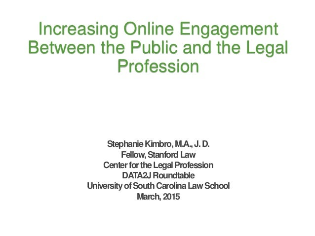Increasing Online Engagement Between the Public and the Legal Profession StephanieKimbro,M.A.,J.D. Fellow,StanfordLaw Cent...