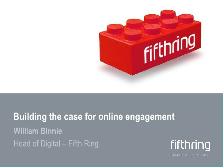 Building the case for online engagement<br />William Binnie<br />Head of Digital – Fifth Ring<br />