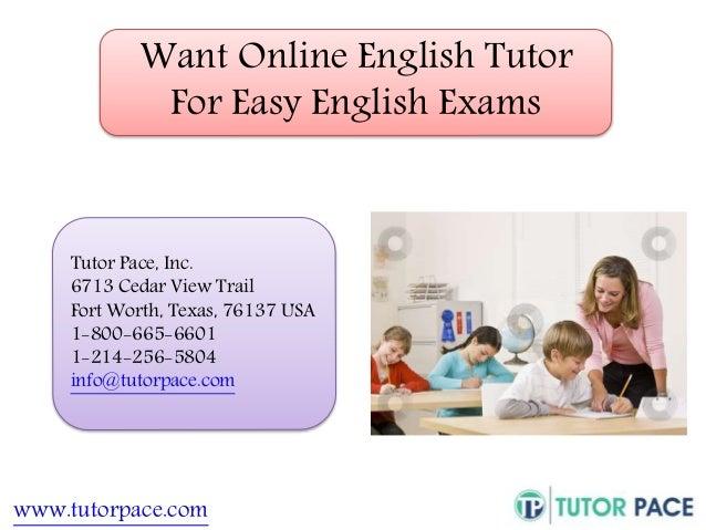 Want Online English Tutor  For Easy English Exams  Tutor Pace, Inc.  6713 Cedar View Trail  Fort Worth, Texas, 76137 USA  ...