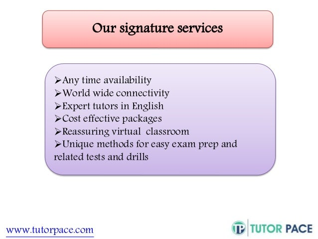 Our signature services  Any time availability  World wide connectivity  Expert tutors in English  Cost effective packa...