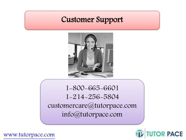 Customer Support  www.tutorpace.com  1-800-665-6601  1-214-256-5804  customercare@tutorpace.com  info@tutorpace.com