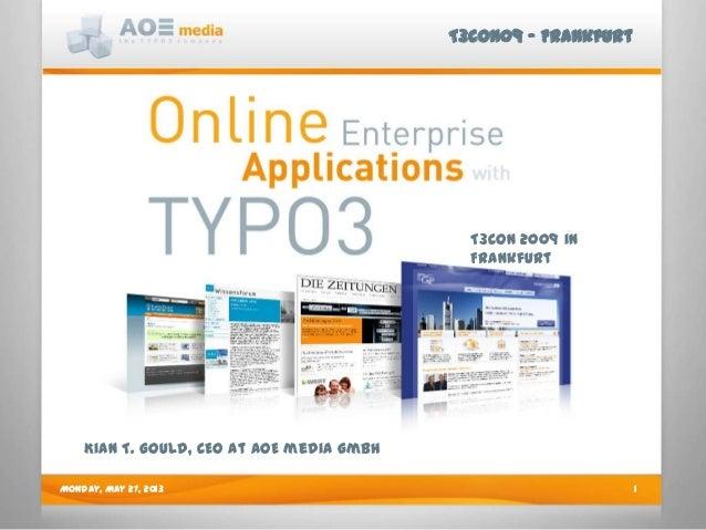 T3CON09 - FrankfurtMonday, May 27, 2013 1T3CON 2009 inFrankfurtKian T. Gould, CEO at AOE media GmbH