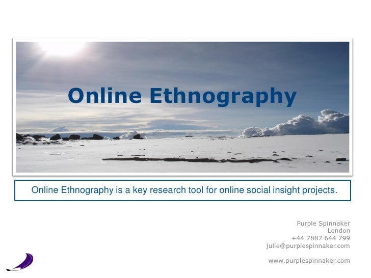 Online EthnographyOnline Ethnography is a key research tool for online social insight projects.                           ...