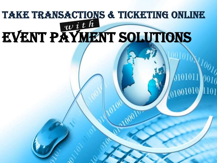 tAKE TRANSACTIONS & TICKETING oNLINEEVENT PAYMENT SOLUTIONS