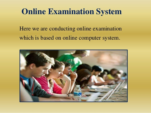 what is online examination system The multiple choice online examination systems so far have been design in such  a way that a continuous link to the main server is to be maintain, in situations.