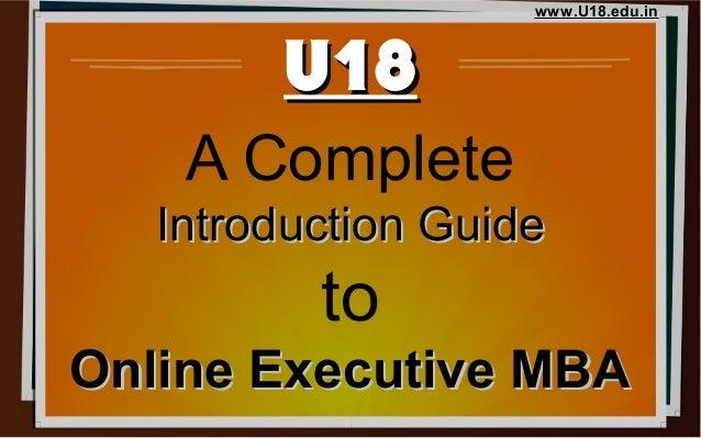U18U18 A Complete Introduction GuideIntroduction Guide to Online Executive MBAOnline Executive MBA www.U18.edu.in
