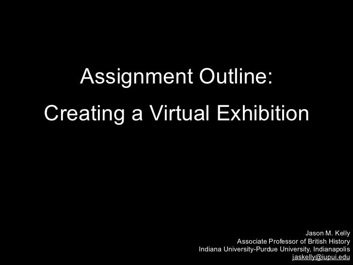 Assignment Outline:Creating a Virtual Exhibition                                                  Jason M. Kelly          ...