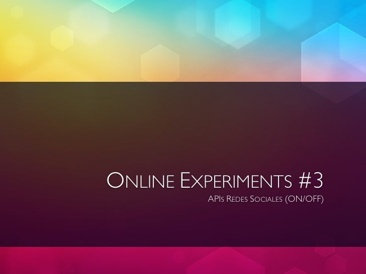 ONLINE EXPERIMENTS #3         APIS REDES SOCIALES (ON/OFF)
