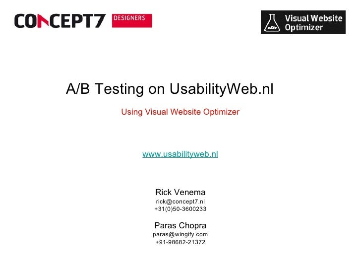 Using Visual Website Optimizer A/B Testing on UsabilityWeb.nl Rick Venema [email_address] +31(0)50-3600233 Paras Chopra [e...