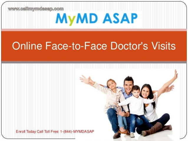 Online Face-to-Face Doctor's Visits Enroll Today Call Toll Free: 1-(844)-MYMDASAP