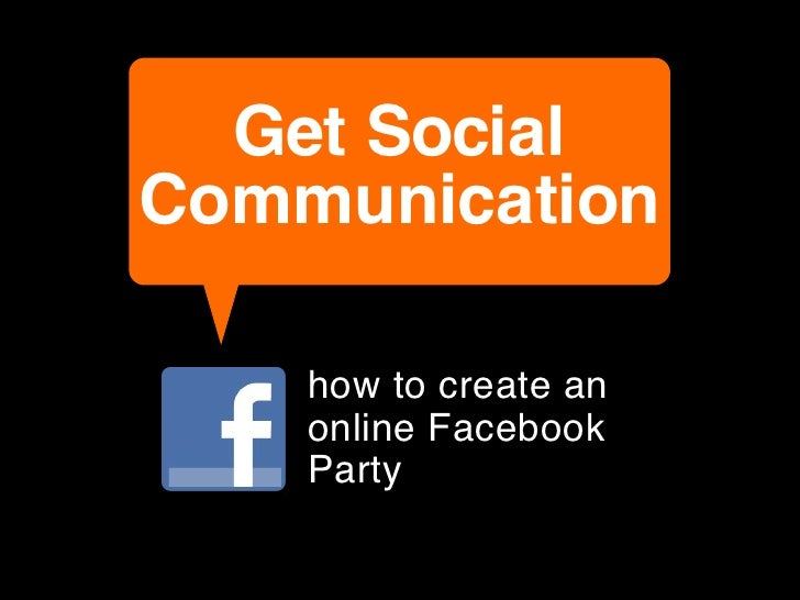 Get SocialCommunication    how to create an    online Facebook    Party