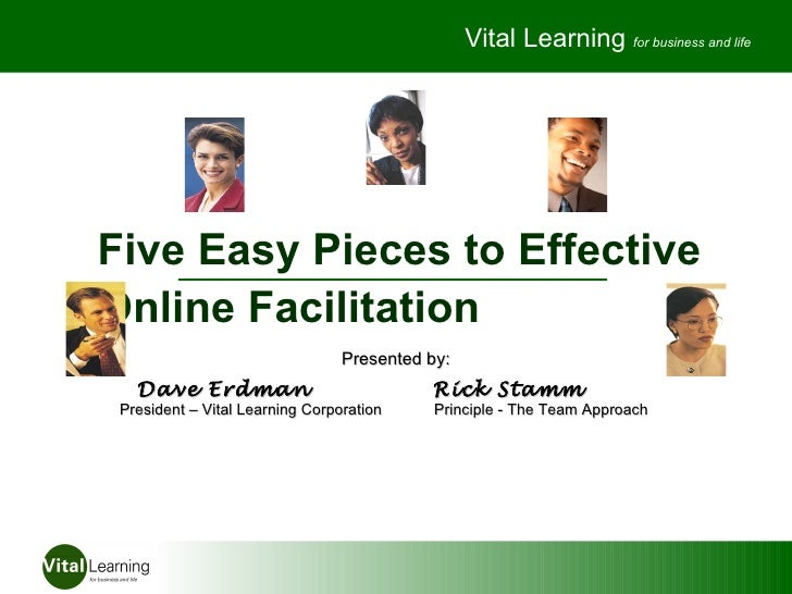 Vital Learning for business and lifeFive Easy Pieces to EffectiveOnline Facilitation                                 Prese...