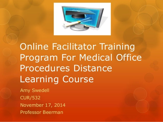 Online Facilitator Training Program For Medical Office Procedures Distance  Learning Course Amy Swedell CUR/532 ...