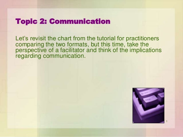 Topic 2: Communication Let's revisit the chart from the tutorial for practitioners comparing the two formats, but this tim...