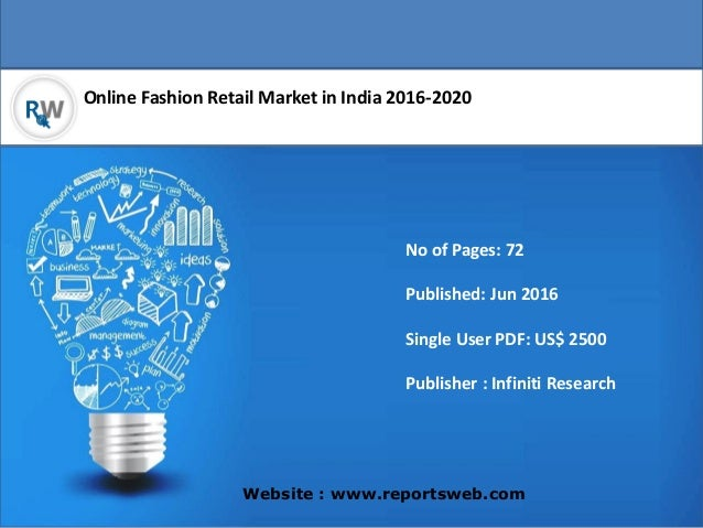 Online Fashion Retail Market in India 2016-2020 Website : www.reportsweb.com No of Pages: 72 Published: Jun 2016 Single Us...