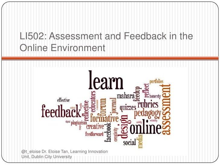 LI502: Assessment and Feedback in theOnline Environment@t_eloise Dr. Eloise Tan, Learning InnovationUnit, Dublin City Univ...
