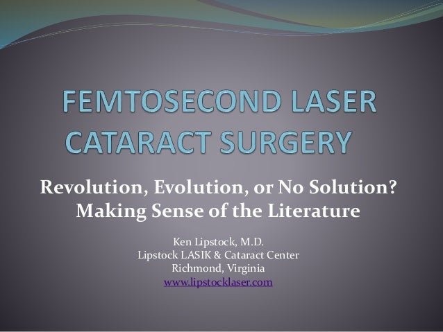 Revolution, Evolution, or No Solution?  Making Sense of the Literature  Ken Lipstock, M.D.  Lipstock LASIK & Cataract Cent...