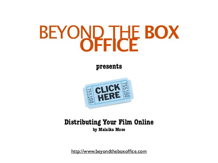 BEYOND THE BOX    OFFICE              presents  Distributing Your Film Online             by Malaika Mose    http://www.be...