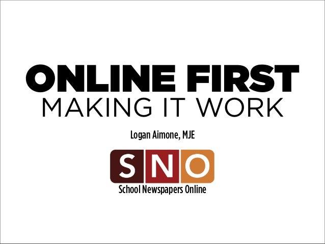 ONLINE FIRST MAKING IT WORK Logan Aimone, MJE  School Newspapers Online