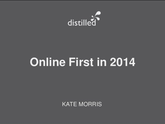 Online First in 2014  KATE MORRIS @katemorris