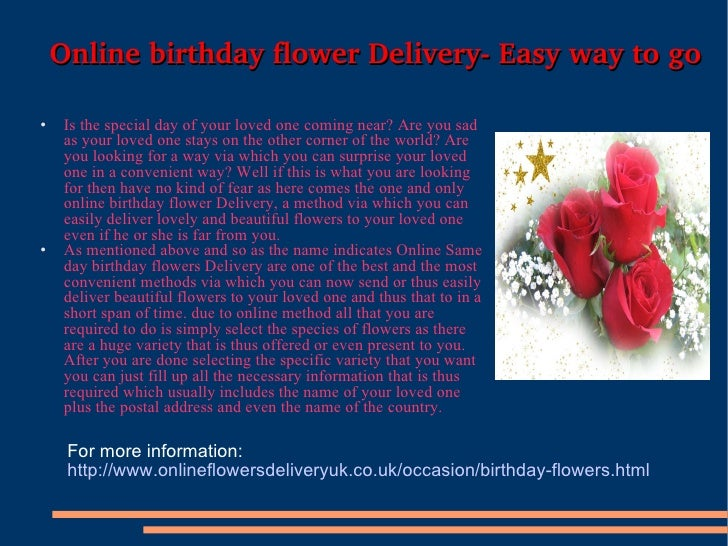 Online birthday flower Delivery- Easy way to go <ul><li>Is the special day of your loved one coming near? Are you sad as y...