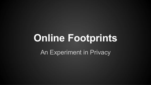 Online Footprints An Experiment in Privacy