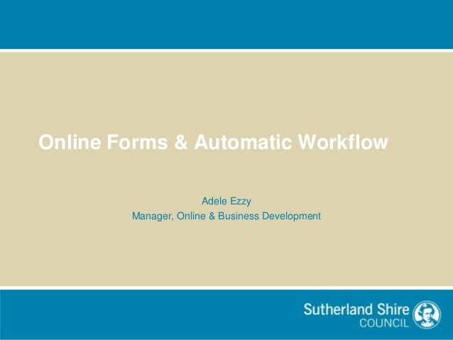 Online Forms & Automatic Workflow                      Adele Ezzy        Manager, Online & Business Development
