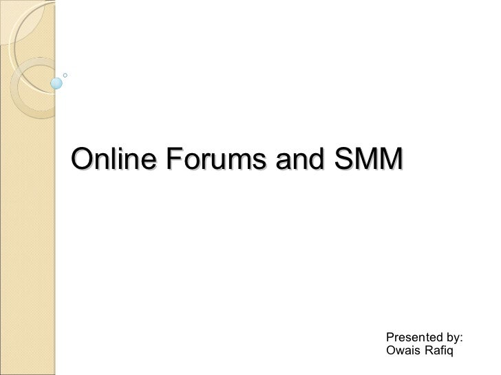 Online Forums and SMM Presented by: Owais Rafiq
