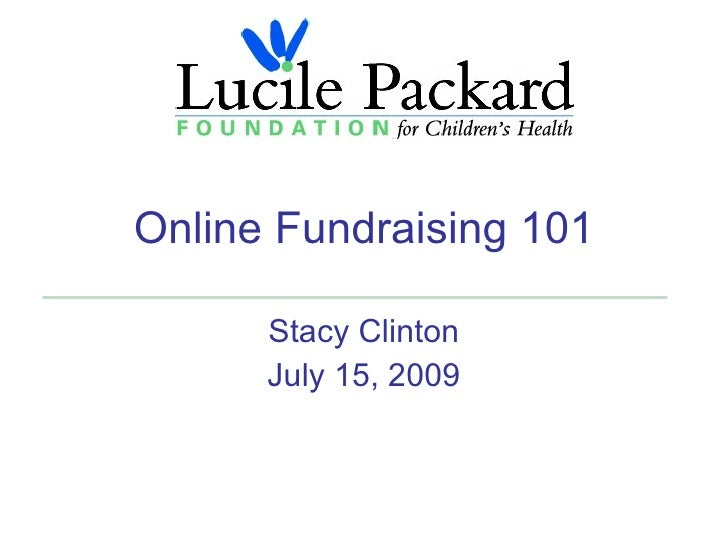 Online Fundraising 101        Stacy Clinton       July 15, 2009