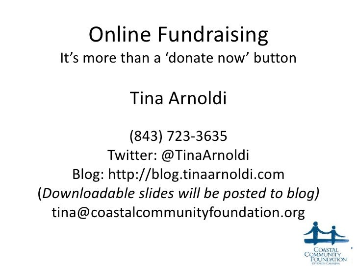 Online Fundraising   It's more than a 'donate now' button              Tina Arnoldi              (843) 723-3635           ...