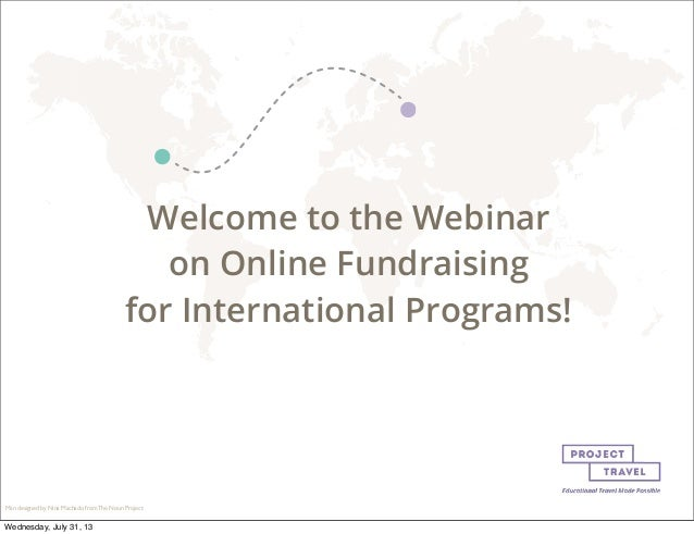 Welcome to the Webinar on Online Fundraising for International Programs! Man designed by Nina Machado from The Noun Projec...