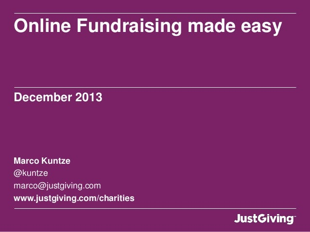 Online Fundraising made easy  December 2013  Marco Kuntze @kuntze marco@justgiving.com www.justgiving.com/charities