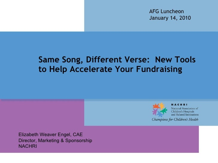 Same Song, Different Verse:  New Tools to Help Accelerate Your Fundraising  AFG Luncheon January 14, 2010 Elizabeth Weaver...
