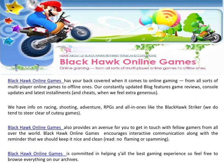 Black Hawk Online Games has your back covered when it comes to online gaming — from all sorts ofmulti-player online games ...