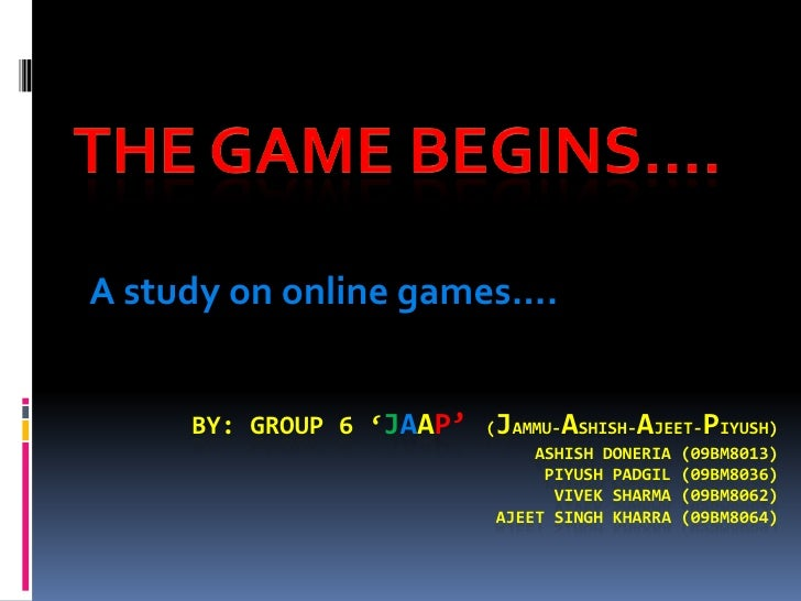 A study on online games….        BY: GROUP 6 'JAAP'    J     A       A      P                           ( AMMU- SHISH- JEE...