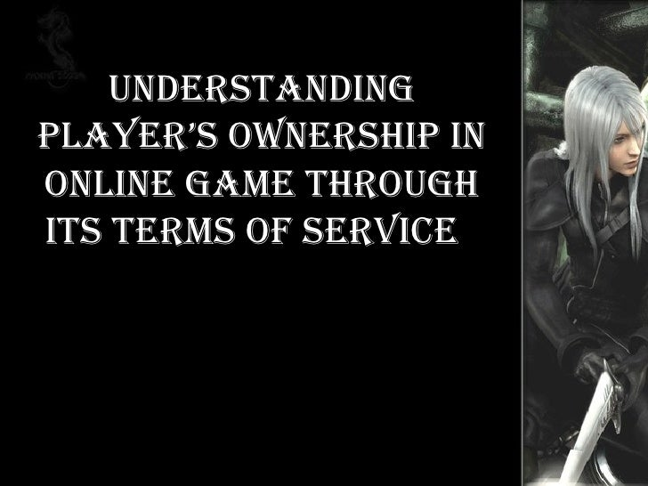 UNDERSTANDING PLAYER'S OWNERSHIP IN ONLINE GAME THROUGH ITS TERMS OF SERVICE