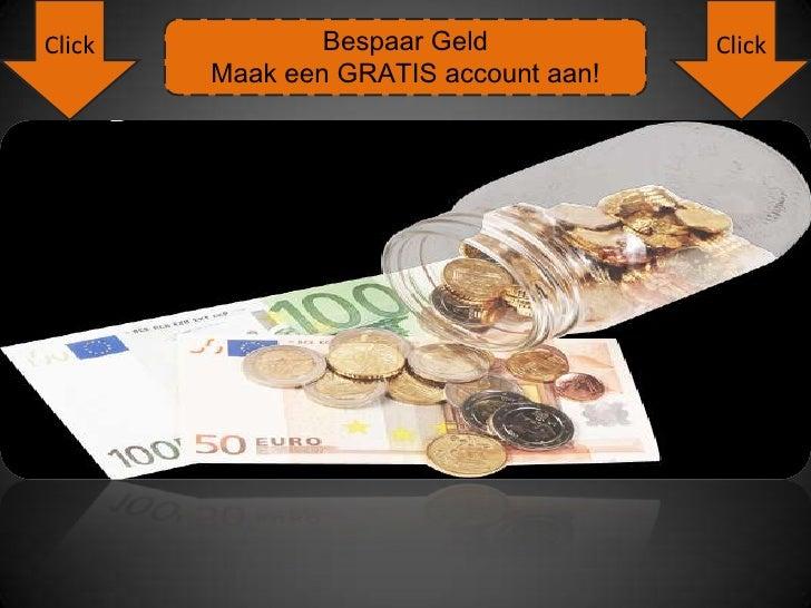 Click<br />Click<br />Bespaar GeldMaak een GRATIS account aan!<br />