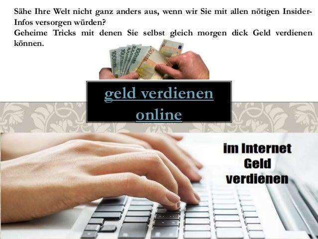 geld verdienen online Sähe Ihre Welt nicht ganz anders aus, wenn wir Sie mit allen nötigen Insider- Infos versorgen würden...