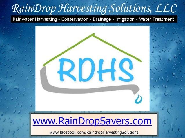RainDrop Harvesting Solutions, LLC www.RainDropSavers.com www.facebook.com/RaindropHarvestingSolutions Rainwater Harvestin...
