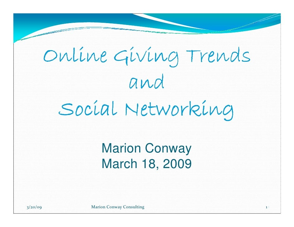 Online Giving Trends                   and            Social Networking                   Marion Conway                   ...